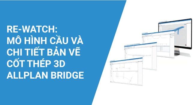 Mô hình cầu và chi tiết bản vẽ cốt thép 3D bằng Allplan Bridge