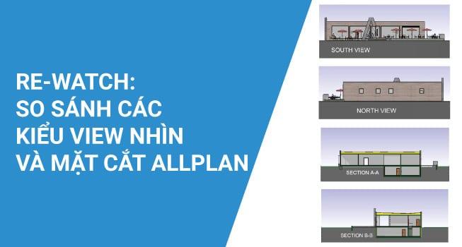 So sánh các kiểu view nhìn và mặt cắt trong Allplan